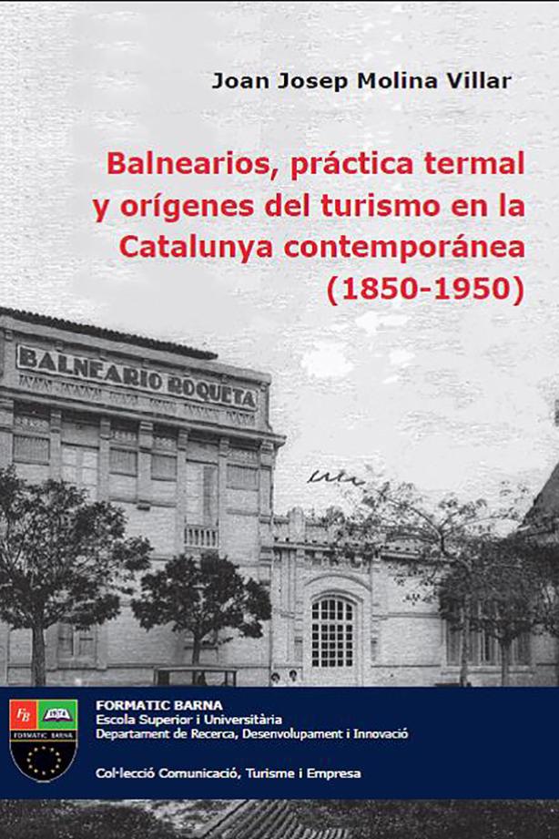 Balnearios, práctica termal y orígenes del turismo en la Catalunya contemporánea (1850- 1950) | Escola Universitària Formatic Barcelona