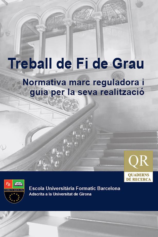 Quadern de Recerca Treball de Fi de Grau. Normativa marc reguladora i guia per la seva realització: Escola Universitària Formatic Barcelona